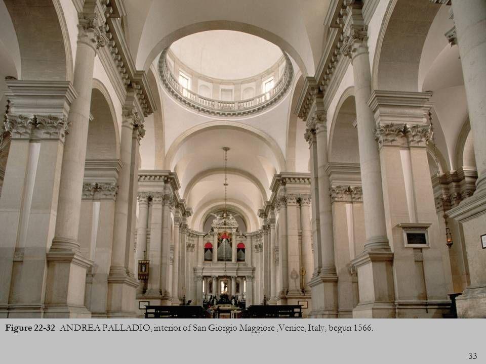 33 Figure 22-32 ANDREA PALLADIO, interior of San Giorgio Maggiore,Venice, Italy, begun 1566.