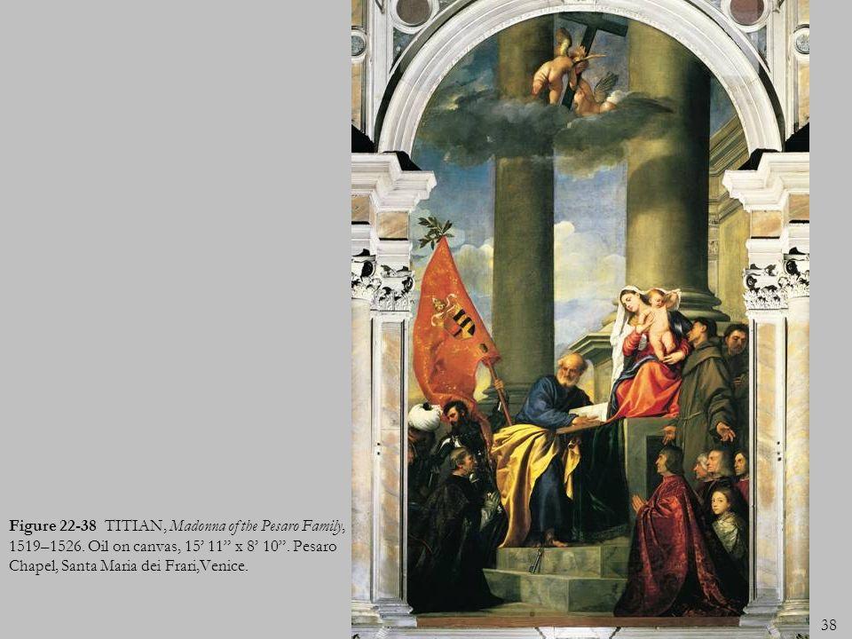 38 Figure 22-38 TITIAN, Madonna of the Pesaro Family, 1519–1526. Oil on canvas, 15 11 x 8 10. Pesaro Chapel, Santa Maria dei Frari,Venice.