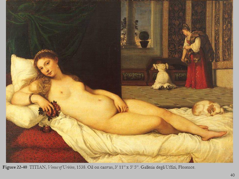 40 Figure 22-40 TITIAN, Venus of Urbino, 1538. Oil on canvas, 3 11 x 5 5. Galleria degli Uffizi, Florence.
