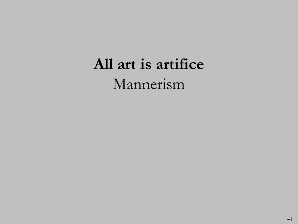 All art is artifice Mannerism 41