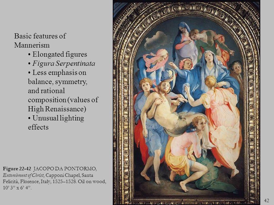 42 Figure 22-42 JACOPO DA PONTORMO, Entombment of Christ, Capponi Chapel, Santa Felicità, Florence, Italy, 1525–1528. Oil on wood, 10 3 x 6 4. Basic f