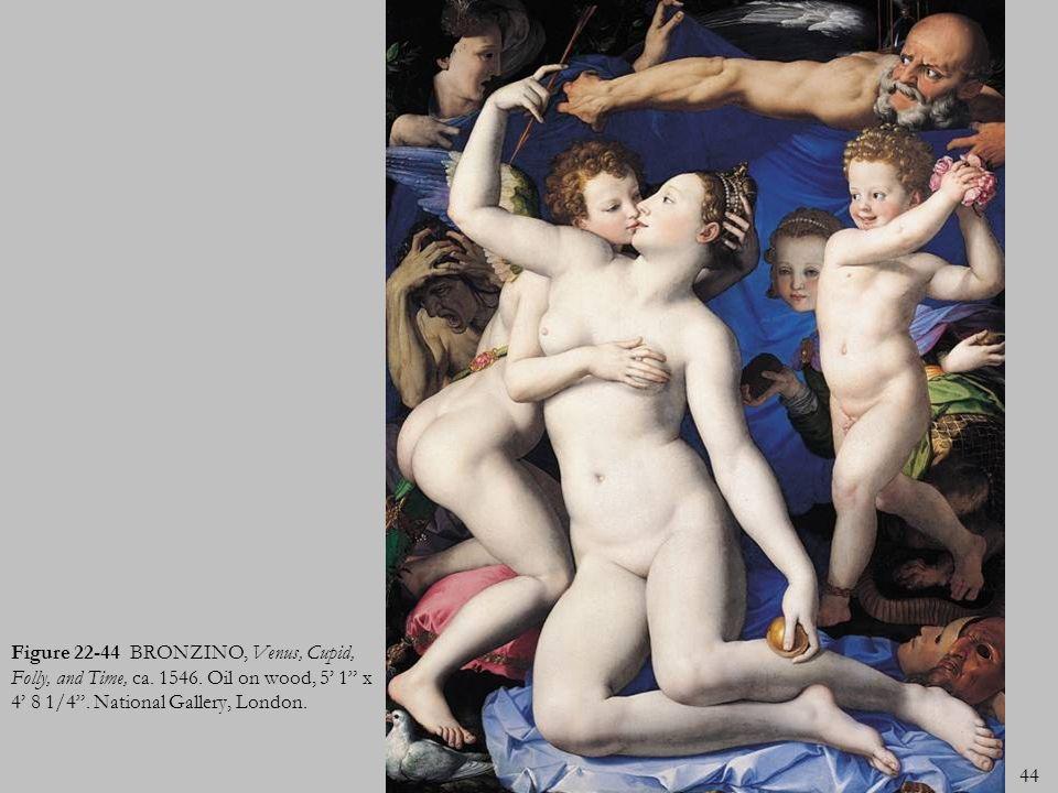 44 Figure 22-44 BRONZINO, Venus, Cupid, Folly, and Time, ca. 1546. Oil on wood, 5 1 x 4 8 1/4. National Gallery, London.