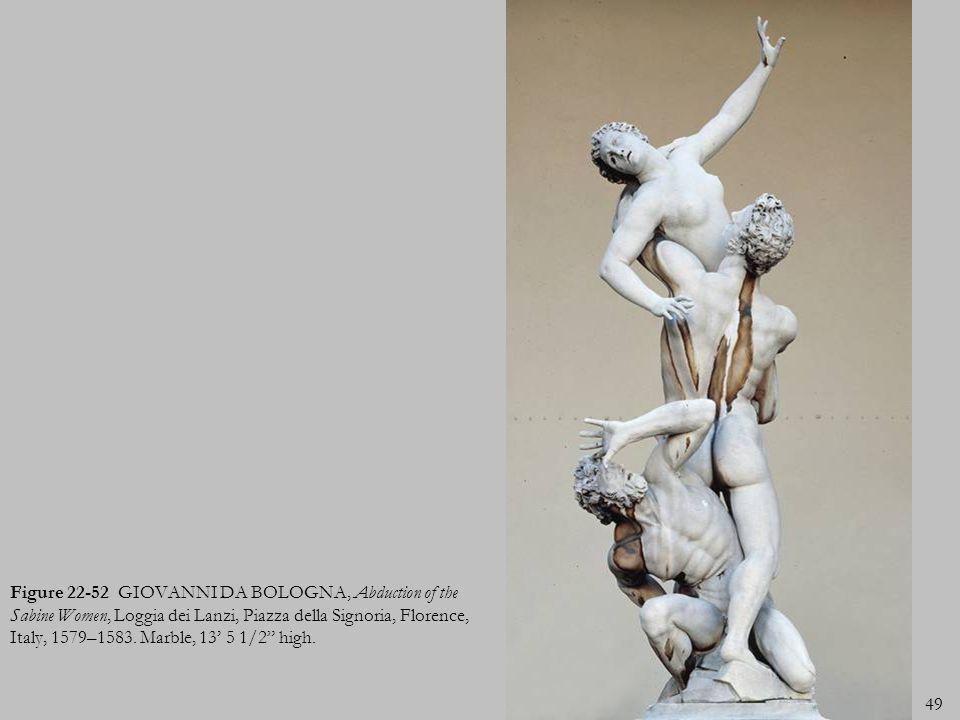 49 Figure 22-52 GIOVANNI DA BOLOGNA, Abduction of the Sabine Women, Loggia dei Lanzi, Piazza della Signoria, Florence, Italy, 1579–1583. Marble, 13 5