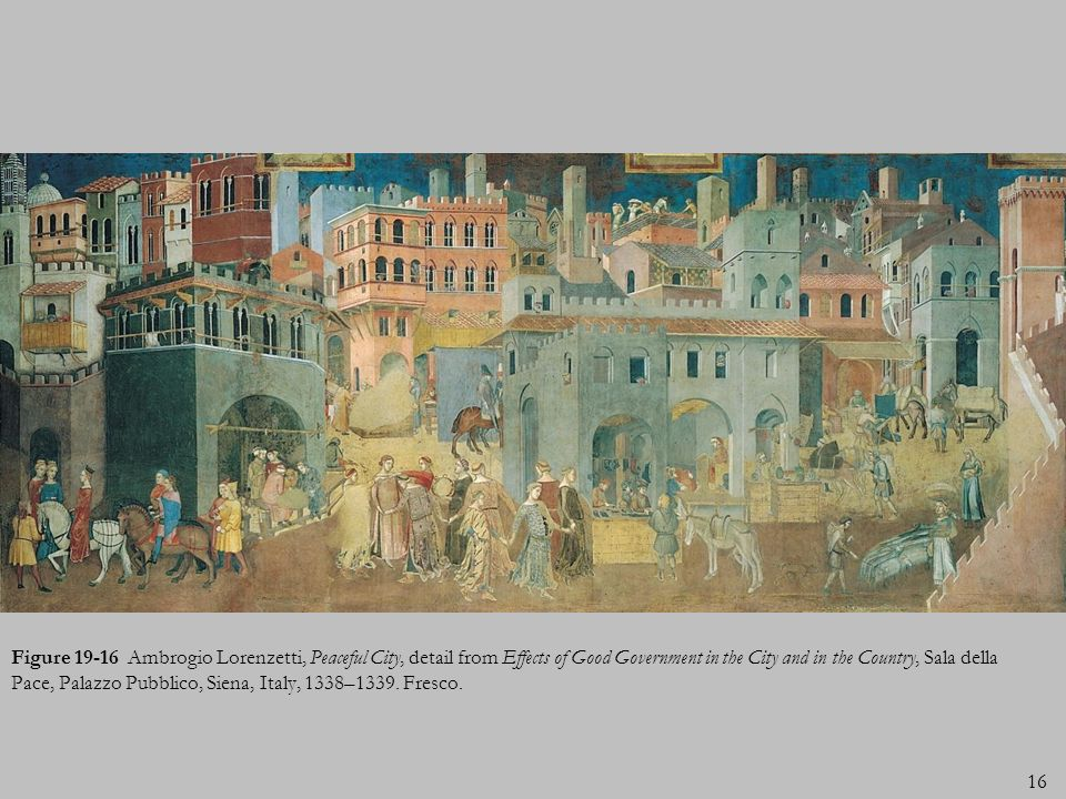 16 Figure 19-16 Ambrogio Lorenzetti, Peaceful City, detail from Effects of Good Government in the City and in the Country, Sala della Pace, Palazzo Pu
