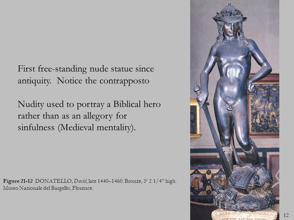 12 Figure 21-12 DONATELLO, David, late 1440–1460. Bronze, 5 2 1/4 high. Museo Nazionale del Bargello, Florence. First free-standing nude statue since
