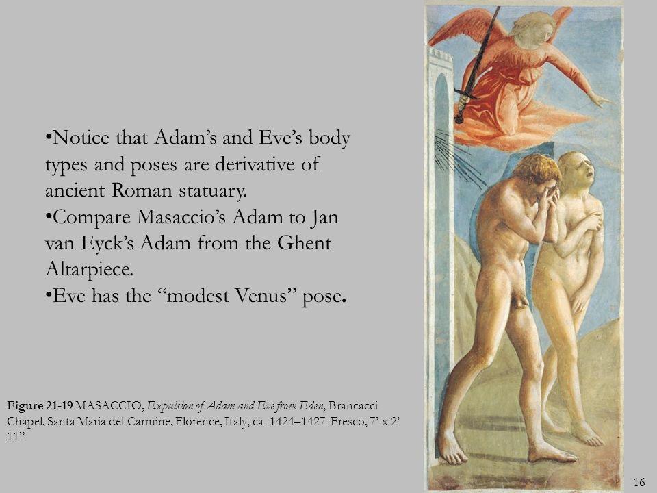 16 Figure 21-19 MASACCIO, Expulsion of Adam and Eve from Eden, Brancacci Chapel, Santa Maria del Carmine, Florence, Italy, ca. 1424–1427. Fresco, 7 x