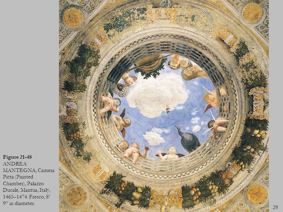 29 Figure 21-48 ANDREA MANTEGNA, Camera Picta (Painted Chamber), Palazzo Ducale, Mantua, Italy, 1465–1474. Fresco, 8 9 in diameter.