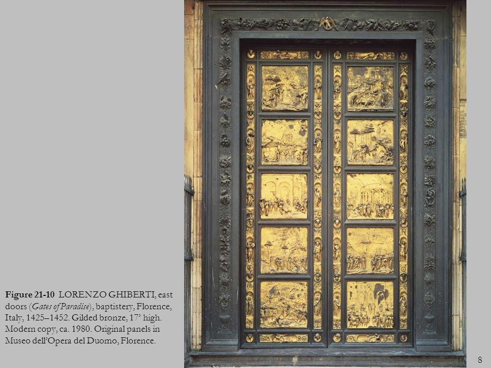 8 Figure 21-10 LORENZO GHIBERTI, east doors (Gates of Paradise), baptistery, Florence, Italy, 1425–1452. Gilded bronze, 17 high. Modern copy, ca. 1980
