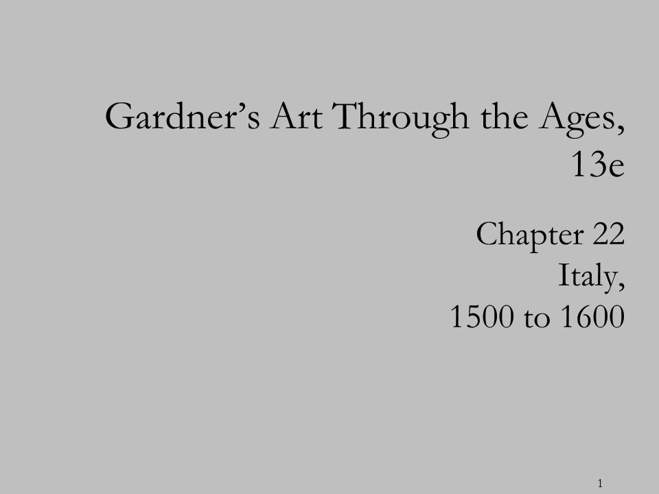 1 Chapter 22 Italy, 1500 to 1600 Gardners Art Through the Ages, 13e