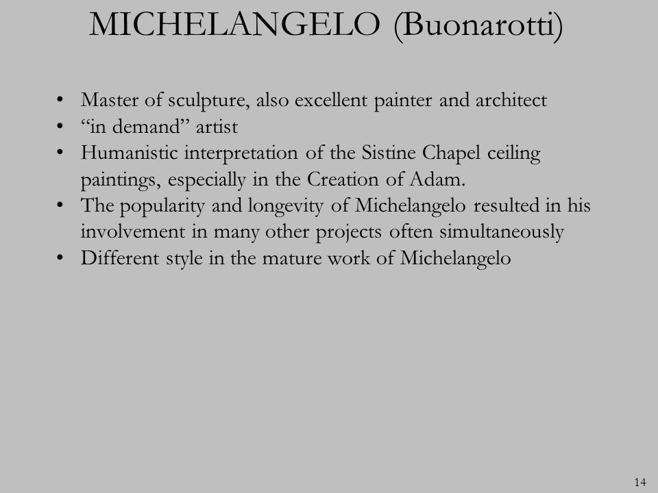 14 MICHELANGELO (Buonarotti) Master of sculpture, also excellent painter and architect in demand artist Humanistic interpretation of the Sistine Chape
