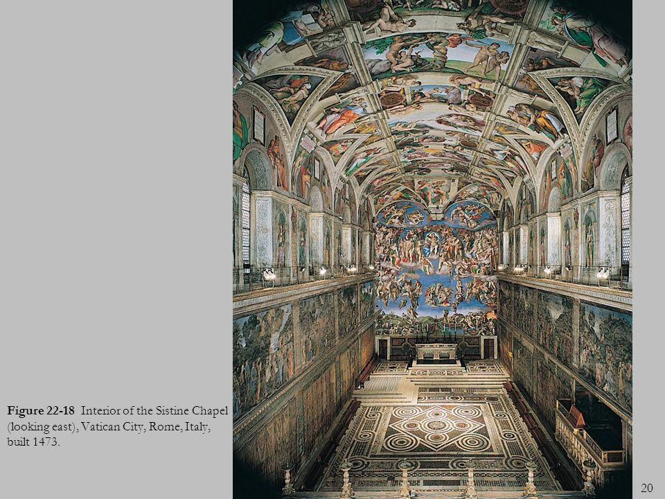 20 Figure 22-18 Interior of the Sistine Chapel (looking east), Vatican City, Rome, Italy, built 1473.