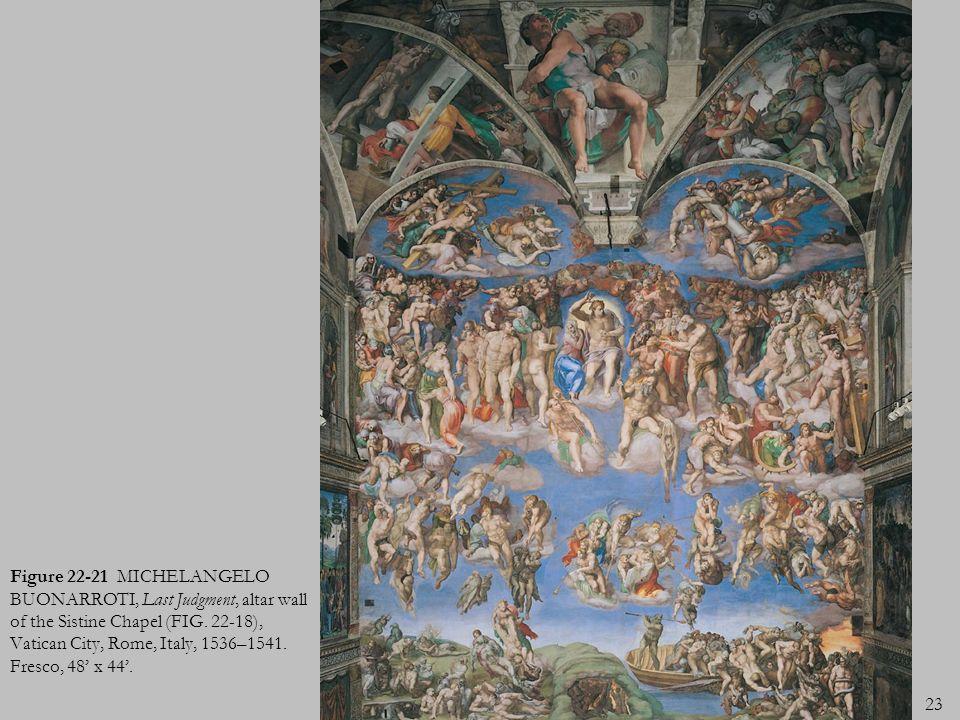 23 Figure 22-21 MICHELANGELO BUONARROTI, Last Judgment, altar wall of the Sistine Chapel (FIG. 22-18), Vatican City, Rome, Italy, 1536–1541. Fresco, 4