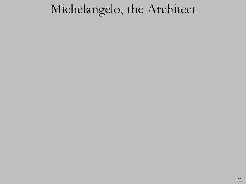 29 Michelangelo, the Architect