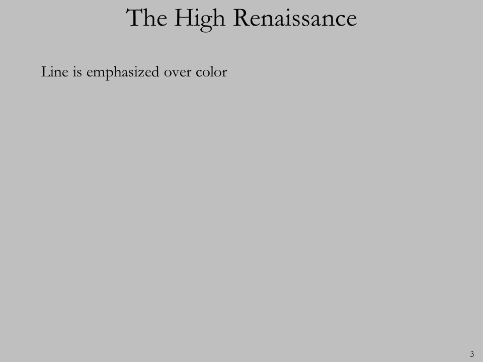 3 The High Renaissance Line is emphasized over color