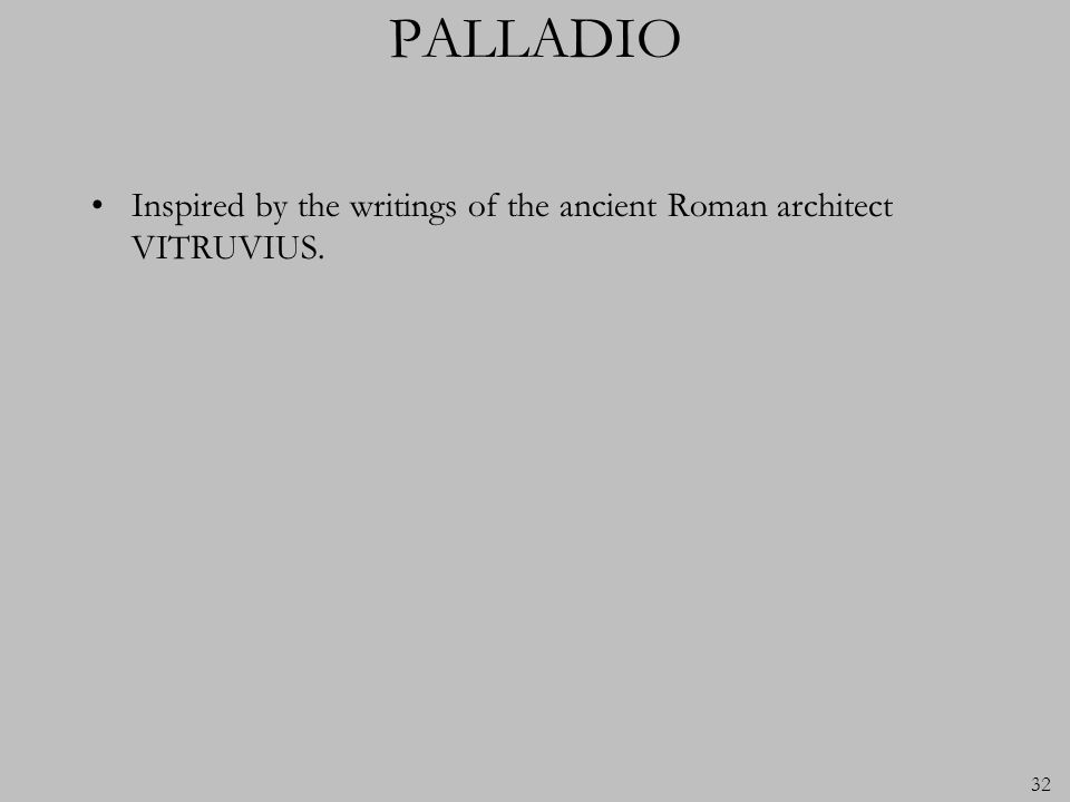 32 PALLADIO Inspired by the writings of the ancient Roman architect VITRUVIUS.