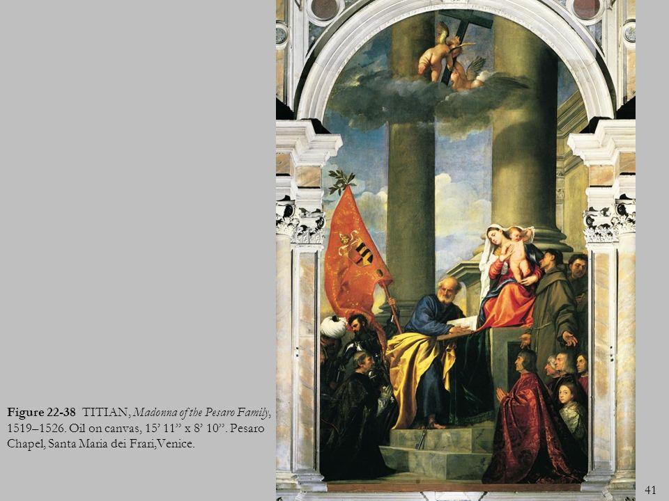 41 Figure 22-38 TITIAN, Madonna of the Pesaro Family, 1519–1526. Oil on canvas, 15 11 x 8 10. Pesaro Chapel, Santa Maria dei Frari,Venice.