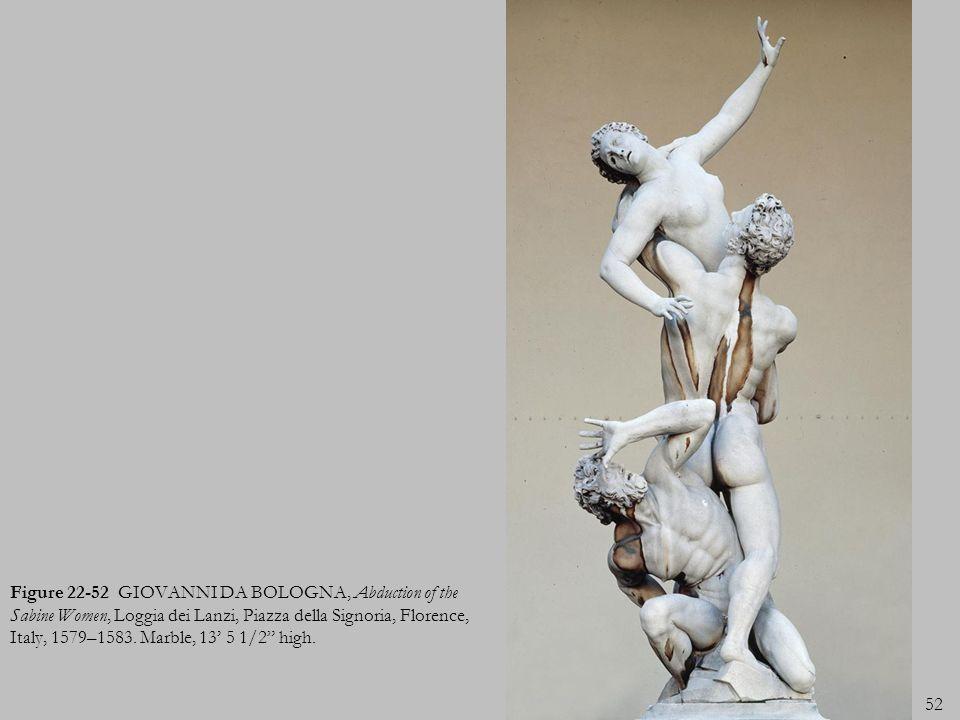 52 Figure 22-52 GIOVANNI DA BOLOGNA, Abduction of the Sabine Women, Loggia dei Lanzi, Piazza della Signoria, Florence, Italy, 1579–1583. Marble, 13 5