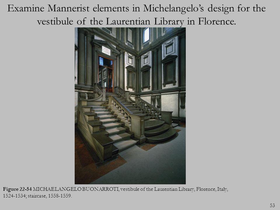 Figure 22-54 MICHAELANGELO BUONARROTI, vestibule of the Laurentian Library, Florence, Italy, 1524-1534; staircase, 1558-1559. 53 Examine Mannerist ele