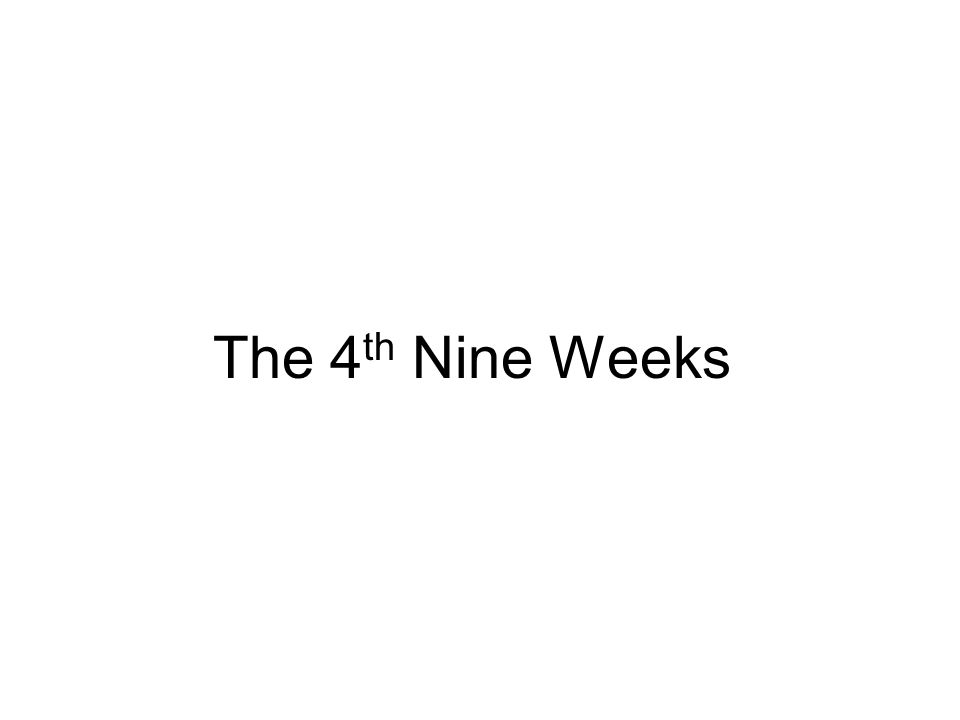 The 4 th Nine Weeks