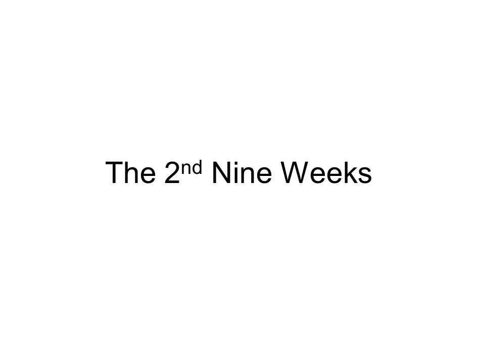 The 2 nd Nine Weeks