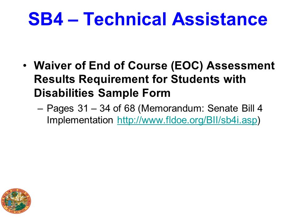 SB4 – Technical Assistance Waiver of End of Course (EOC) Assessment Results Requirement for Students with Disabilities Sample Form –Pages 31 – 34 of 6