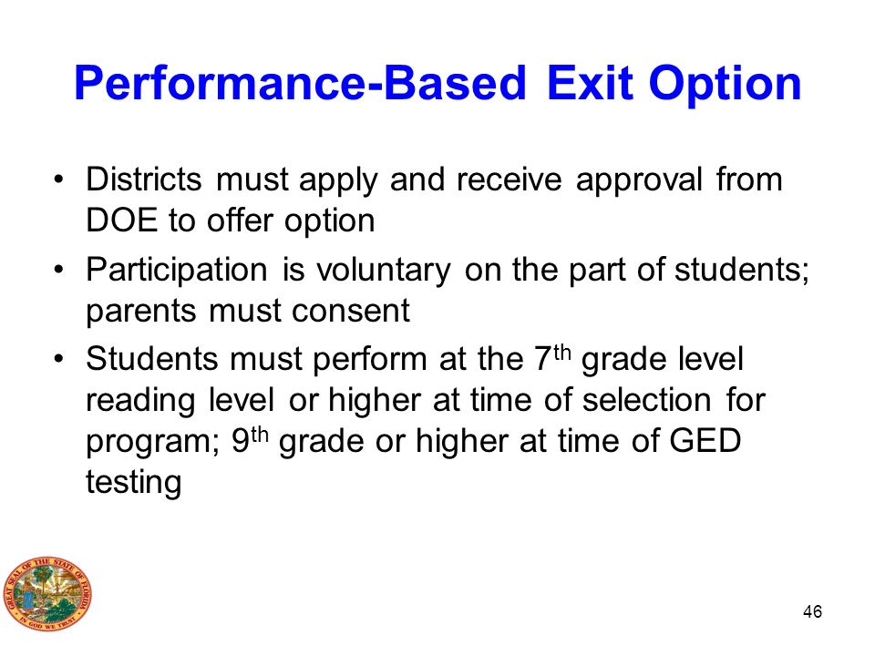 Performance-Based Exit Option Districts must apply and receive approval from DOE to offer option Participation is voluntary on the part of students; p