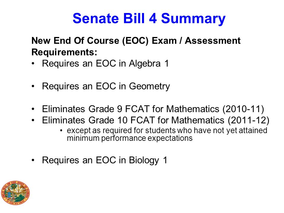 Senate Bill 4 Summary New End Of Course (EOC) Exam / Assessment Requirements: Requires an EOC in Algebra 1 Requires an EOC in Geometry Eliminates Grad