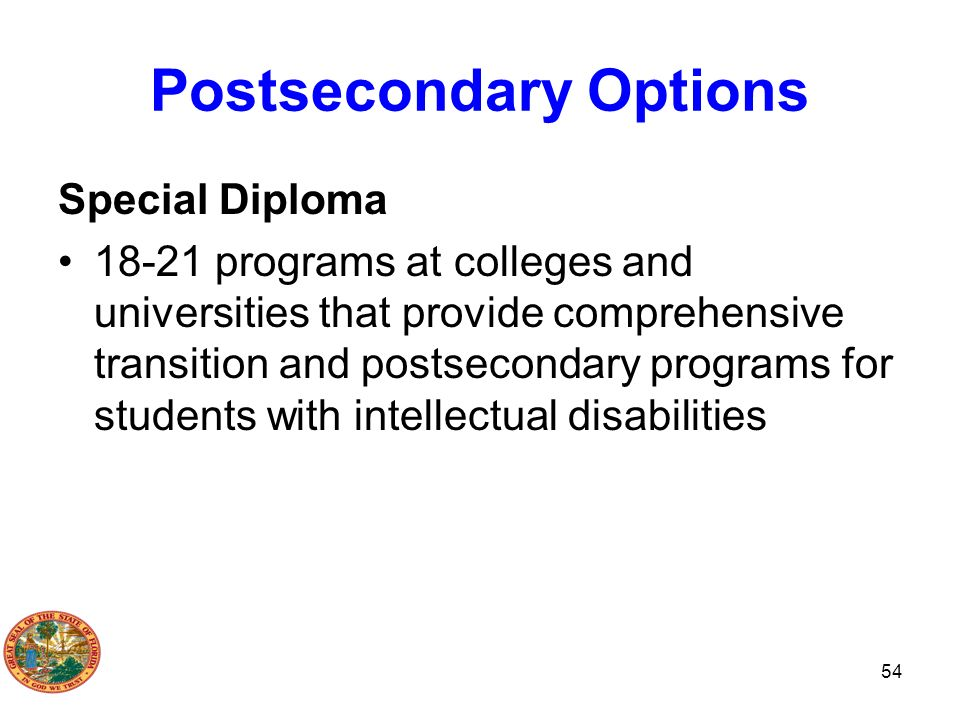 Postsecondary Options Special Diploma 18-21 programs at colleges and universities that provide comprehensive transition and postsecondary programs for