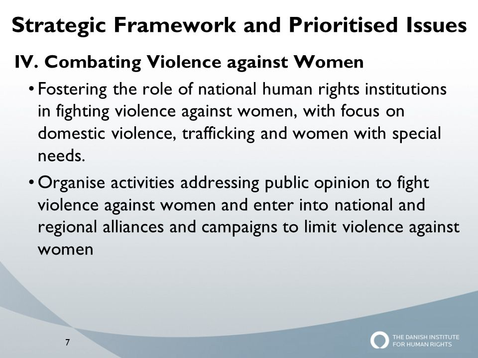 7 Strategic Framework and Prioritised Issues IV. Combating Violence against Women Fostering the role of national human rights institutions in fighting