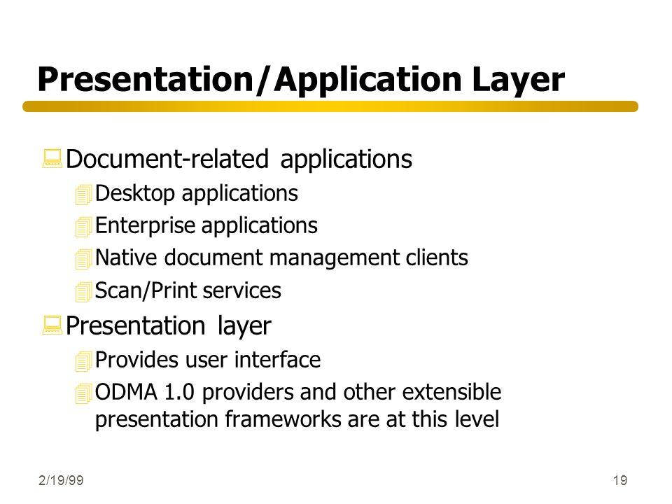 2/19/9919 Presentation/Application Layer :Document-related applications 4Desktop applications 4Enterprise applications 4Native document management cli