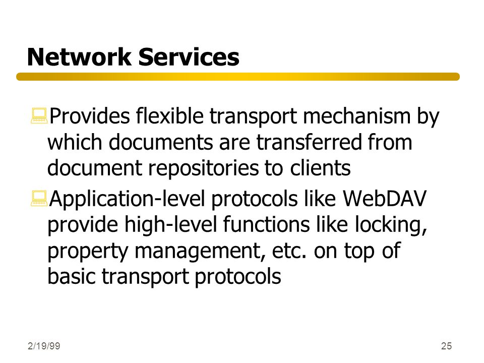 2/19/9925 Network Services :Provides flexible transport mechanism by which documents are transferred from document repositories to clients :Applicatio