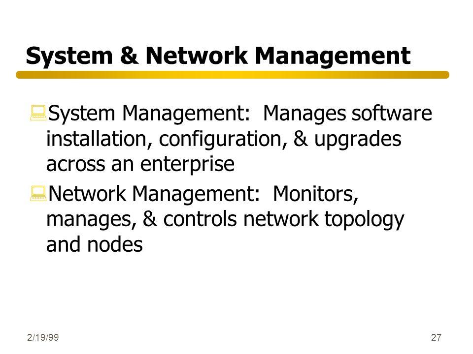 2/19/9927 System & Network Management :System Management: Manages software installation, configuration, & upgrades across an enterprise :Network Manag