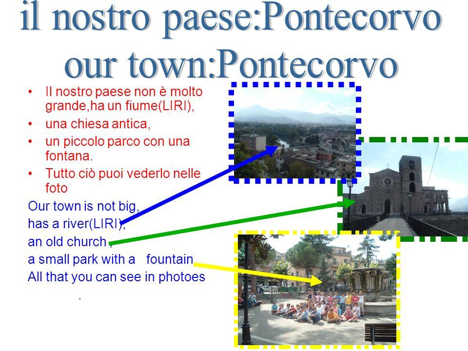 Il nostro paese non è molto grande,ha un fiume(LIRI), una chiesa antica, un piccolo parco con una fontana. Tutto ciò puoi vederlo nelle foto Our town