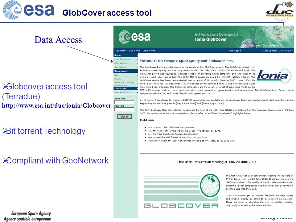 Globcover access tool (Terradue) http://www.esa.int/due/ionia/Globcover Bit torrent Technology Compliant with GeoNetwork Data Access GlobCover access tool