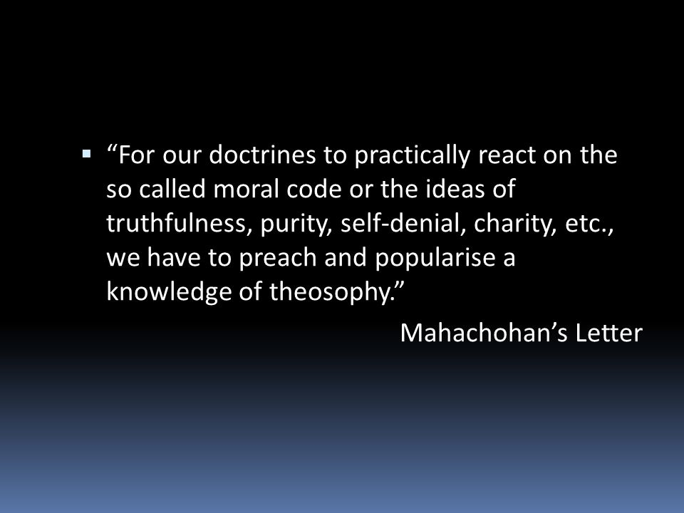 For our doctrines to practically react on the so called moral code or the ideas of truthfulness, purity, self-denial, charity, etc., we have to preach