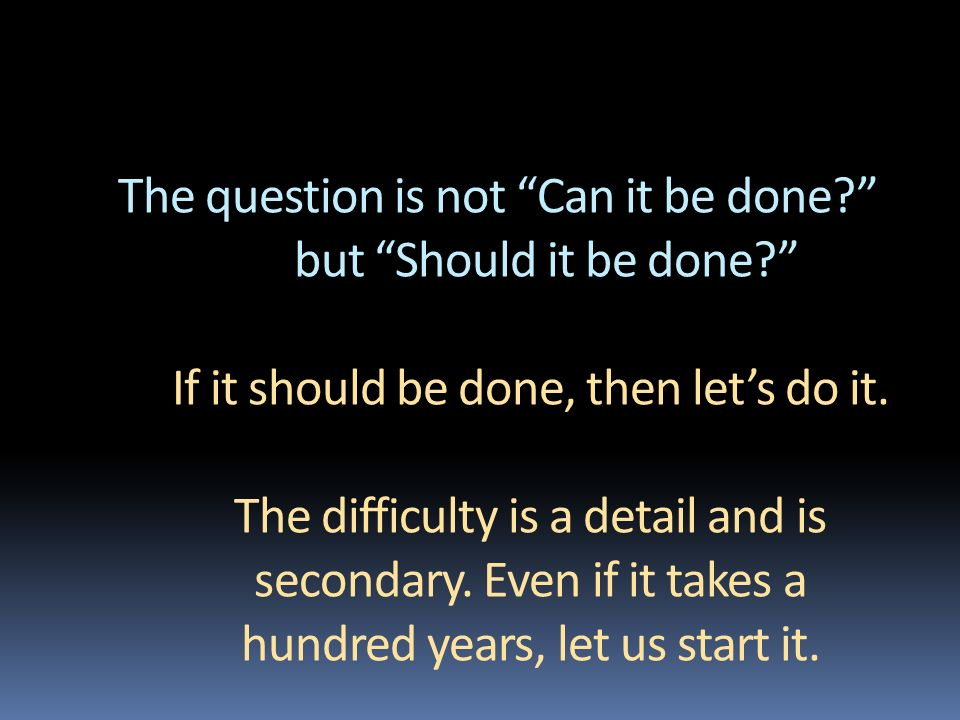 The question is not Can it be done? but Should it be done? If it should be done, then lets do it. The difficulty is a detail and is secondary. Even if