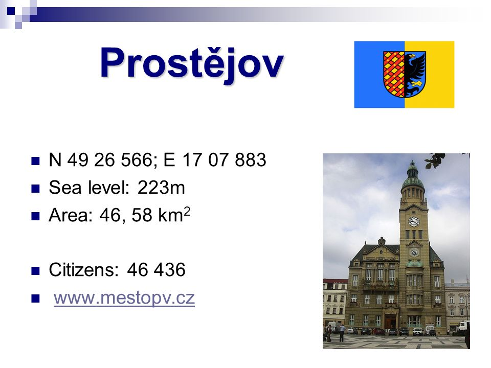 Prostějov N ; E Sea level: 223m Area: 46, 58 km 2 Citizens: