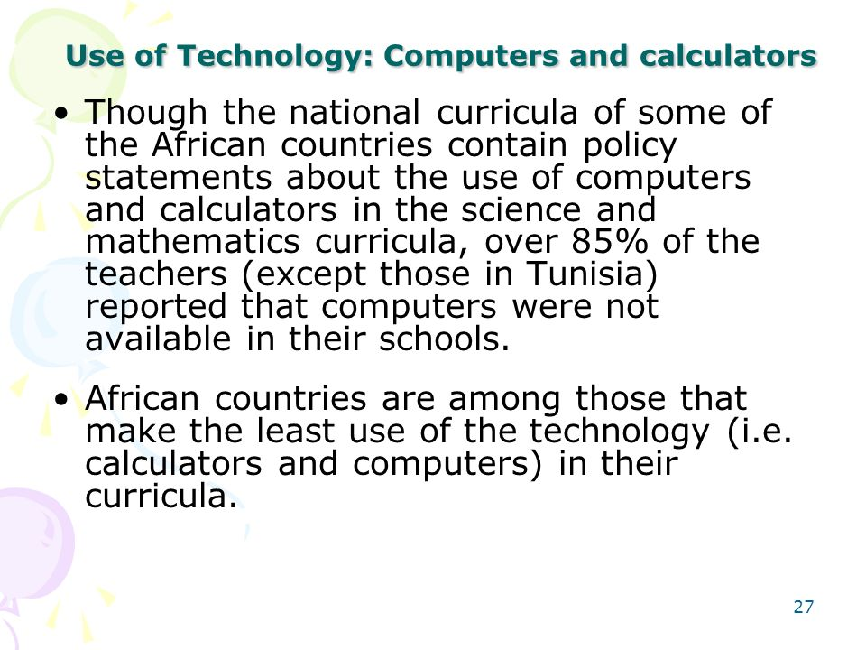 Use of Technology: Computers and calculators 26 Country ScienceMathematics National Curriculum Contains Policies or Statements About the Use of Comput