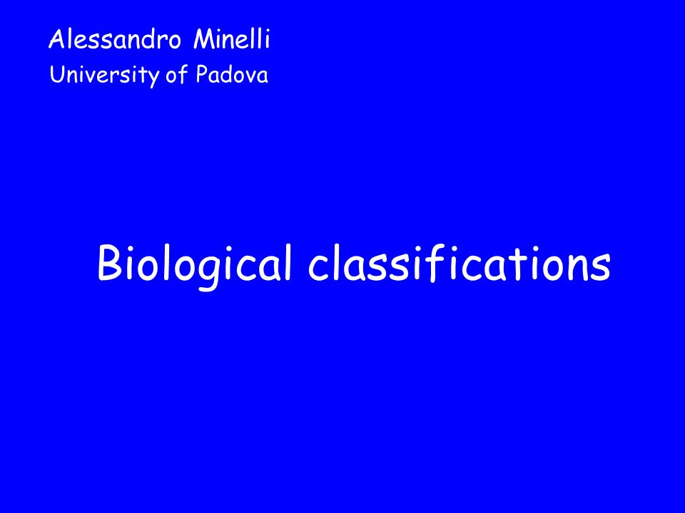 Biological classifications Alessandro Minelli University of Padova