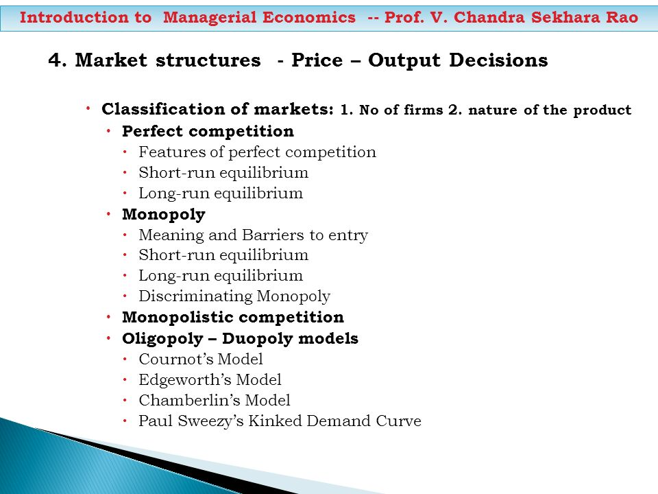 4. Market structures - Price – Output Decisions Classification of markets: 1. No of firms 2. nature of the product Perfect competition Features of per