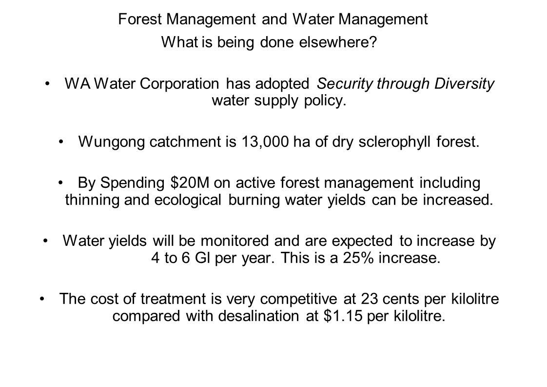 Forest Management and Water Management What is being done elsewhere? WA Water Corporation has adopted Security through Diversity water supply policy.