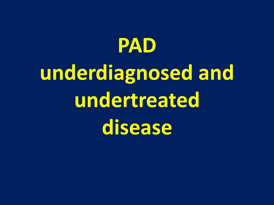 PAD underdiagnosed and undertreated disease