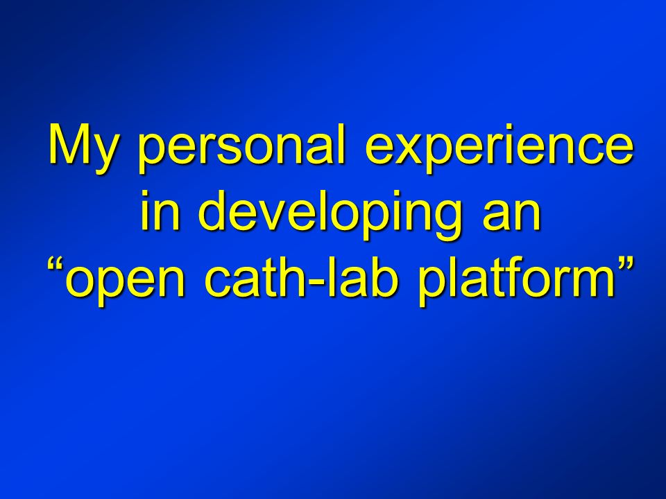 My personal experience in developing anopen cath-lab platform