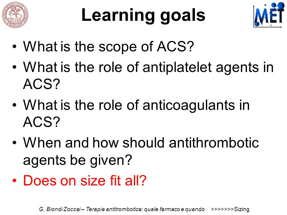 Learning goals What is the scope of ACS? What is the role of antiplatelet agents in ACS? What is the role of anticoagulants in ACS? When and how shoul