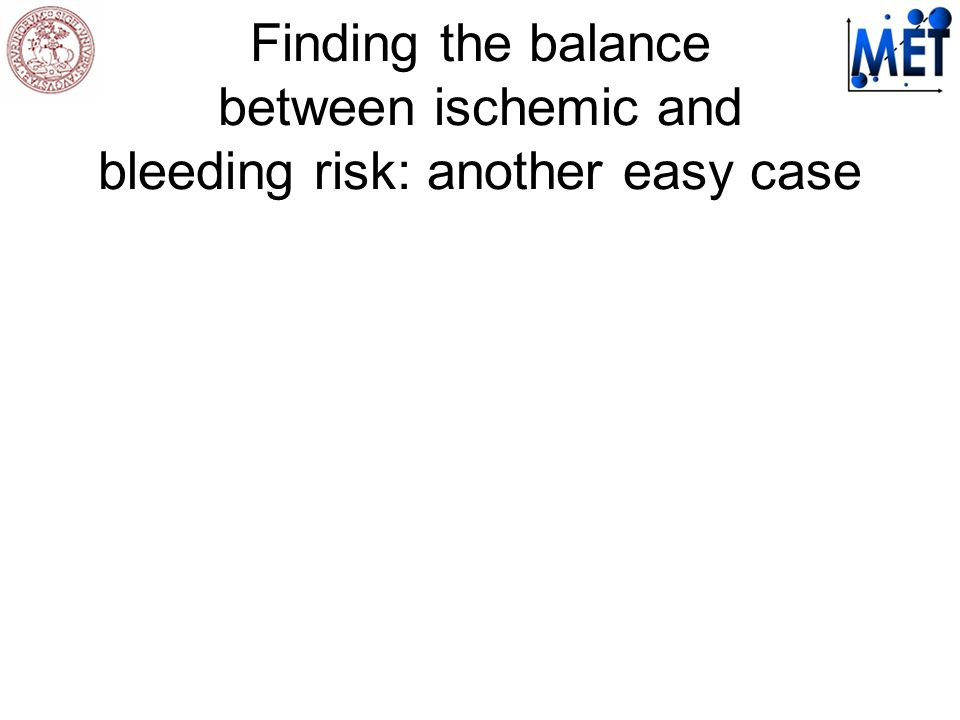 Finding the balance between ischemic and bleeding risk: another easy case