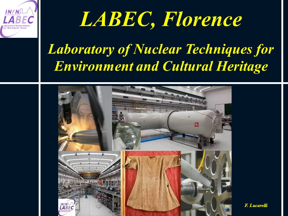 LABEC, Florence Laboratory of Nuclear Techniques for Environment and Cultural Heritage F. Lucarelli