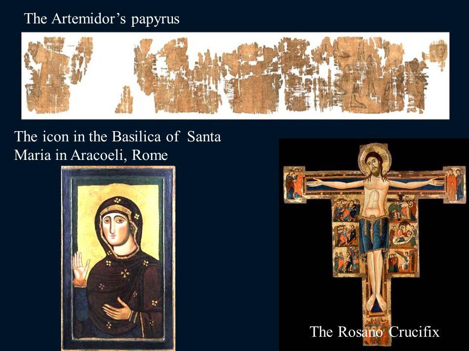 The Artemidors papyrus The Rosano Crucifix The icon in the Basilica of Santa Maria in Aracoeli, Rome