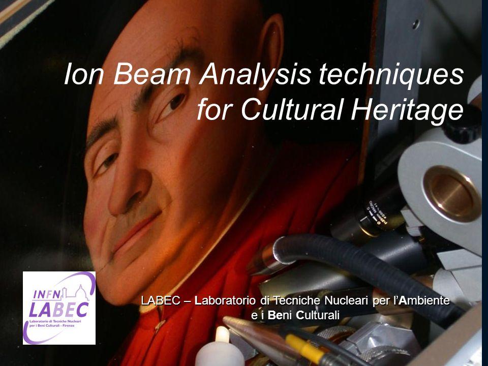 LABEC – Laboratorio di Tecniche Nucleari per lAmbiente e i Beni Culturali Ion Beam Analysis techniques for Cultural Heritage