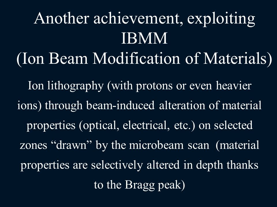 Ion lithography (with protons or even heavier ions) through beam-induced alteration of material properties (optical, electrical, etc.) on selected zon