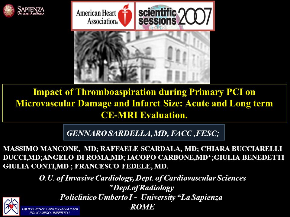 Dip.di SCIENZE CARDIOVASCOLARI POLICLINICO UMBERTO I Dip.di SCIENZE CARDIOVASCOLARI POLICLINICO UMBERTO I Impact of Thromboaspiration during Primary PCI on Microvascular Damage and Infarct Size: Acute and Long term CE-MRI Evaluation.